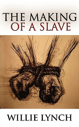 The Willie Lynch Letter: The Making Of A Slave!