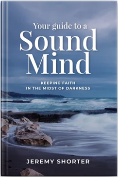 Jeremy Shorter - Your Guide To A Sound Mind: Keeping Faith In The Midst Of Darkness